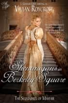 Shenanigans in Berkeley Square ebook by Vivian Roycroft