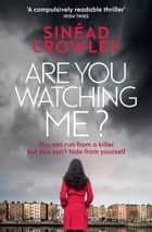 Are You Watching Me? ebook by Sinéad Crowley