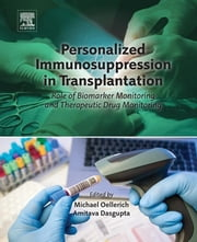 Personalized Immunosuppression in Transplantation - Role of Biomarker Monitoring and Therapeutic Drug Monitoring ebook by Michael Oellerich,Amitava Dasgupta