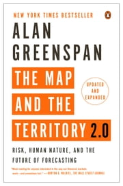 The Map and the Territory 2.0 - Risk, Human Nature, and the Future of Forecasting ebook by Alan Greenspan