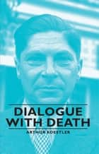 Dialogue with Death ebook by Arthur Koestler