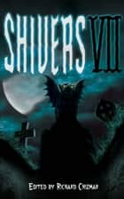 Shivers VII ebook by Richard Chizmar, Stephen King, Clive Barker