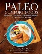 Paleo Comfort Foods: Homestyle Cooking in a Gluten-Free Kitchen ebook by Julie Sullivan Mayfield, Charles Mayfield