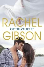 Op de vlucht ebook by Rachel Gibson