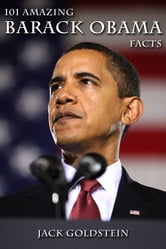 101 Amazing Barack Obama Facts ebook by Jack Goldstein