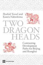 Two Dragon Heads: Contrasting Development Paths For Beijing And Shanghai ebook by Yusuf Shahid; Nabeshima Kaoru