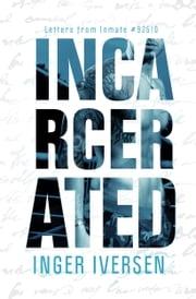 Incarcerated - Letters from Inmate 92510 ebook by Inger Iversen