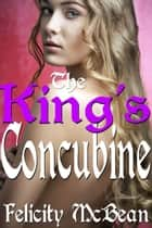 The King's Concubine ebook by Felicity McBean