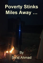 Poverty Stinks Miles Away ebook by Sa'id Ahmad