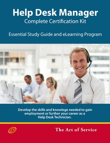Help Desk Manager - Complete Certification Kit: Develop the skills required to manage a high-performing Help Desk, its team, balance workloads and improve efficiency ebook by Tim Malone