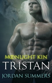 Moonlight Kin 4: Tristan ebook by Jordan Summers