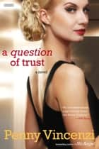 A Question of Trust - A Novel ebook by Penny Vincenzi