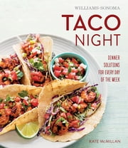 Williams-Sonoma Taco Night - Dinner Solutions for Every Day of the Week ebook by Kate McMillan