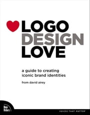 Logo Design Love: A Guide to Creating Iconic Brand Identities ebook by Airey, David