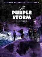 The Purple Storm - Aletheia Adventure Series, #2 ebook by E M Wilkie
