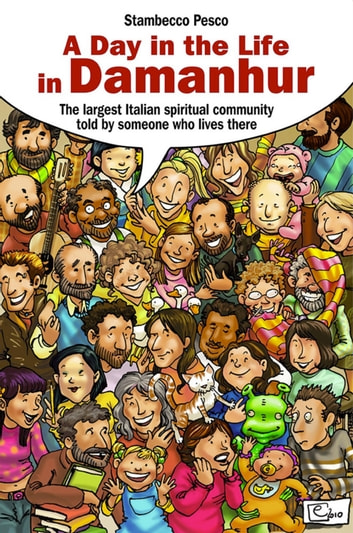 A day in the life of Damanhur - The largest Italian spiritual community told by someone who lives there ebook by Stambecco Pesco