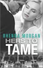 Hers to Tame - A Steamy Romantic Suspense ebook by Rhenna Morgan