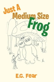 Just A Medium Size Frog ebook by E.G. Fear