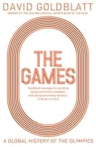 The Games - A Global History of the Olympics ebook by David Goldblatt