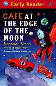 Cafe At The Edge Of The Moon (Early Reader) ebook by Francesca Simon,Pete Williamson,Keren Ludlow