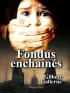 Fondus enchaînés ebook by Gilbert Gallerne