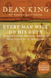Every Man Will Do His Duty - An Anthology of Firsthand Accounts from the Age of Nelson 1793–1815 ebook by Dean King,John B. Hattendorf