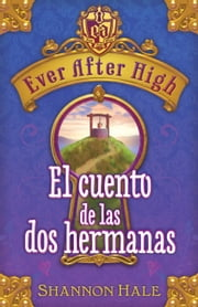 Ever After High. El cuento de las dos hermanas ebooks by Shannon Hale