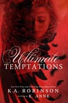 Ultimate Temptations - Temptations, #1 ebook by K. Anne, K.A. Robinson