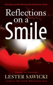 Reflections On a Smile - Poems to Passion ebook by Lester Sawicki