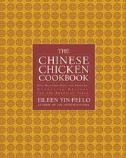 The Chinese Chicken Cookbook - 100 Easy-to-Prepare, Authentic Recipes for the American Table ebook by Eileen Yin-Fei Lo