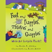 Feet and Puppies, Thieves and Guppies - What Are Irregular Plurals? audiobook by Brian P. Cleary