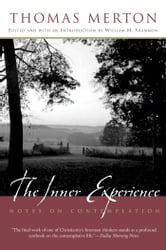 The Inner Experience - Notes on Contemplation ebook by Thomas Merton,William H. Shannon