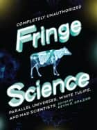 Fringe Science ebook by KEVIN R GRAZIER,Brendan Allison,Amy Berner,Bruce Bethke,Mike Brotherton,Stephen Cass,Jacob Clifton,Jovana Grbic,Paul Levinson,Nick Mamatas,Amy H. Sturgis,Garth Sundem,David Thomas