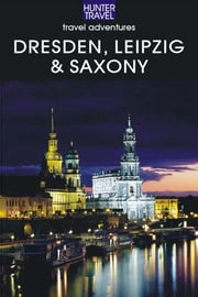 Dresden, Leipzig & Saxony Travel Adventures ebook by Henrik  Bekker