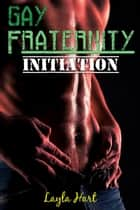 Gay Fraternity Initiation ebook by Layla Hart