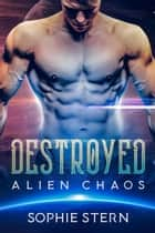 Destroyed - Alien Chaos, #1 ebook by Sophie Stern