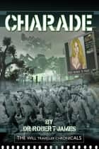 Charade: The Will Traveller Chronicals ebook by Robert James