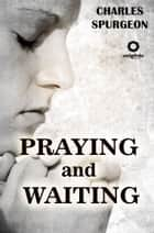 Praying and Waiting ebook by Charles Spurgeon