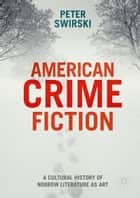 American Crime Fiction - A Cultural History of Nobrow Literature as Art ebook by Peter Swirski