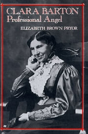 Clara Barton, Professional Angel ebook by Elizabeth Brown Pryor