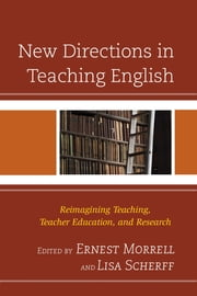 New Directions in Teaching English - Reimagining Teaching, Teacher Education, and Research ebook by Elisa A. Scherff,Antero Eidman-Aadah, Executive Director, National Writing Project