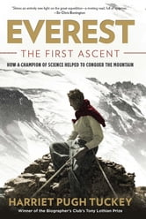 Everest - The First Ascent - How a Champion of Science Helped to Conquer the Mountain ebook by Harriet Tuckey