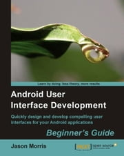 Android User Interface Development: Beginner's Guide ebook by Jason Morris
