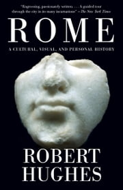 Rome - A Cultural, Visual, and Personal History ebook by Robert Hughes