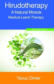 Hırudotherapy: The Medıcal Leech Therapy ebook by Yavuz Dinler