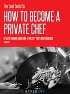 The Best Book On How To Become A Private Chef ebook by Alex Tishman