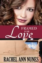 Framed For Love ebook by Rachel Ann Nunes