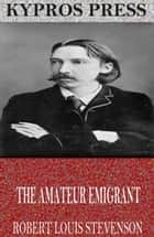 The Amateur Emigrant eBook by Robert Louis Stevenson