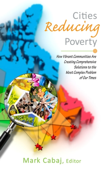 Cities Reducing Poverty - How Vibrant Communities Are Creating Comprehensive Solutions to the Most Complex Problems of Our Times ebook by Mark Cabaj