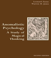 Anomalistic Psychology - A Study of Magical Thinking ebook by Leonard Zusne,Warren H. Jones